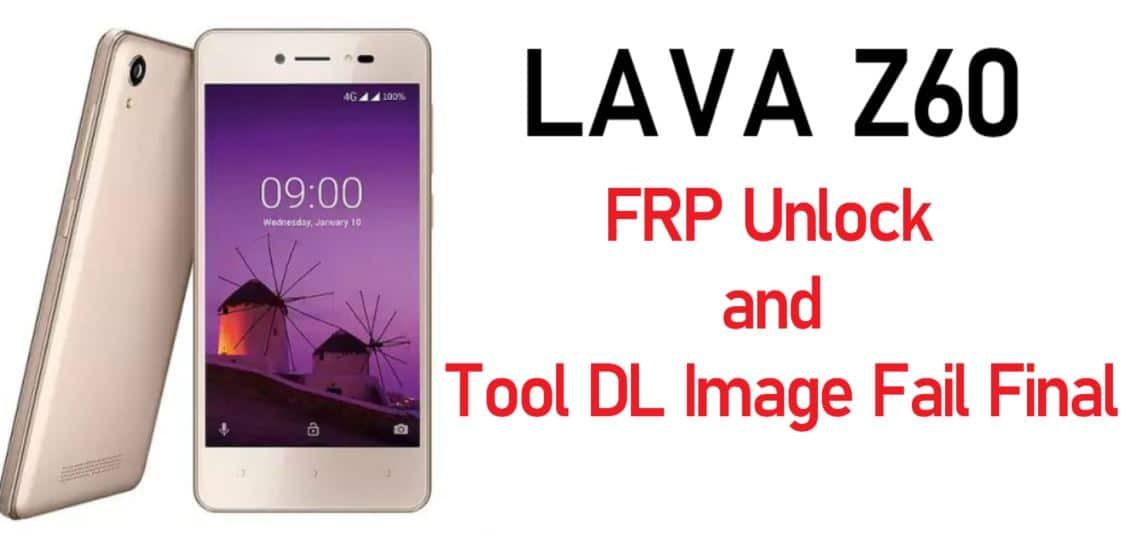 Lava Z60 FRP Unlock and Tool DL Image Fail Final Solution