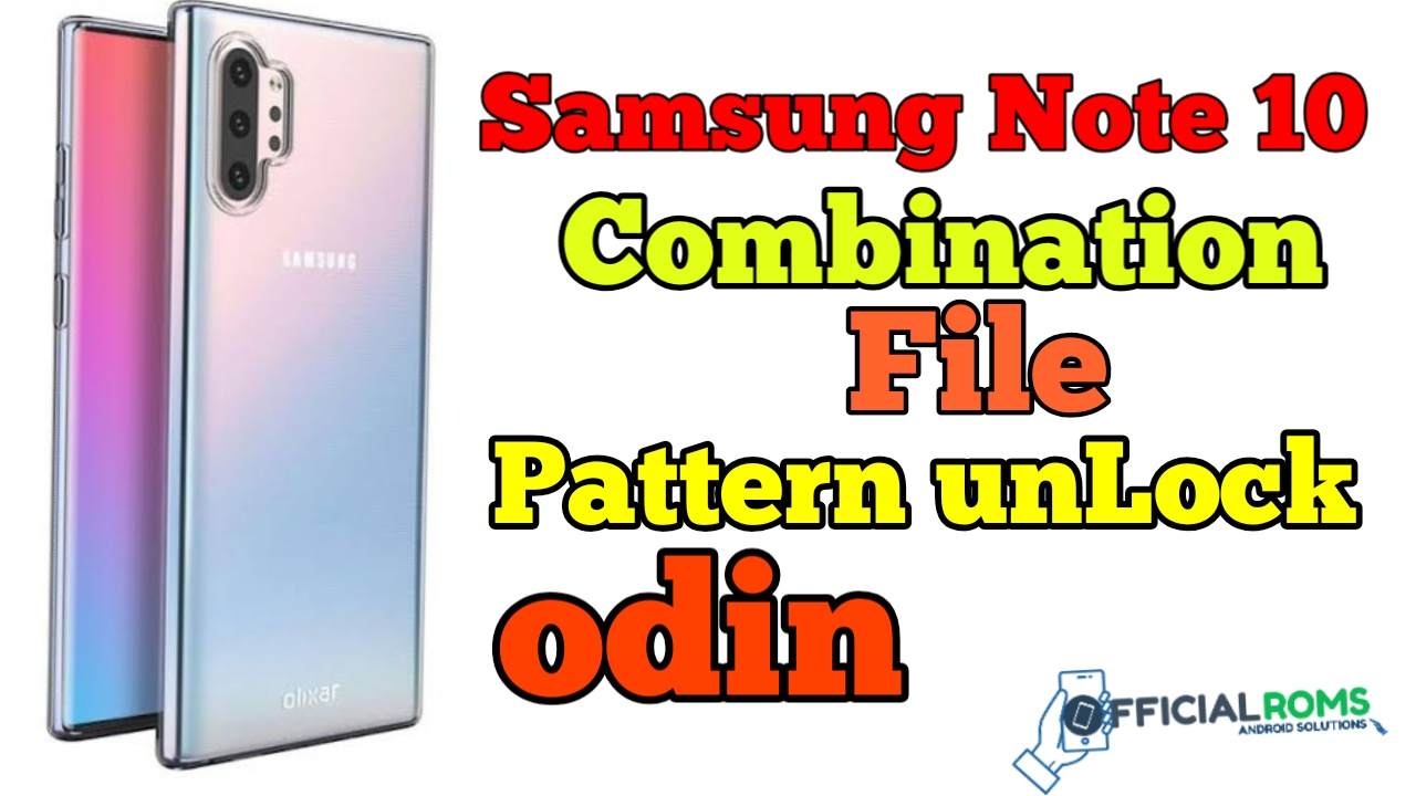 Samsung Note 10 Combination ROM Pattern Lock bypass frp google account