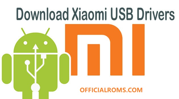 Download Xiaomi USB Driver for Windows and Mac All Xiaomi Devices