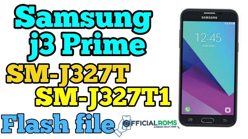 Samsung J3 Prime SM-J327T / SM-J327T1 Flash File (Stock ROMs)