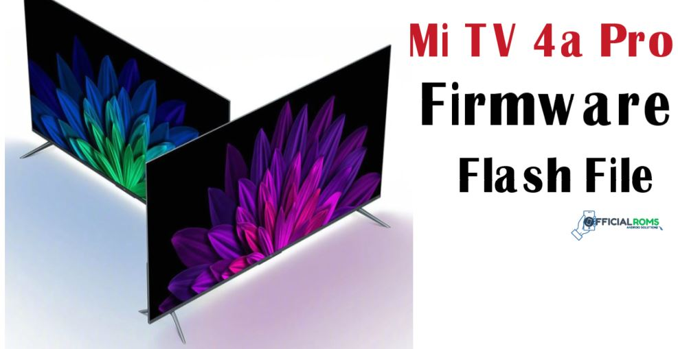 How to Flash Mi TV 4a Pro, Firmware Flash File