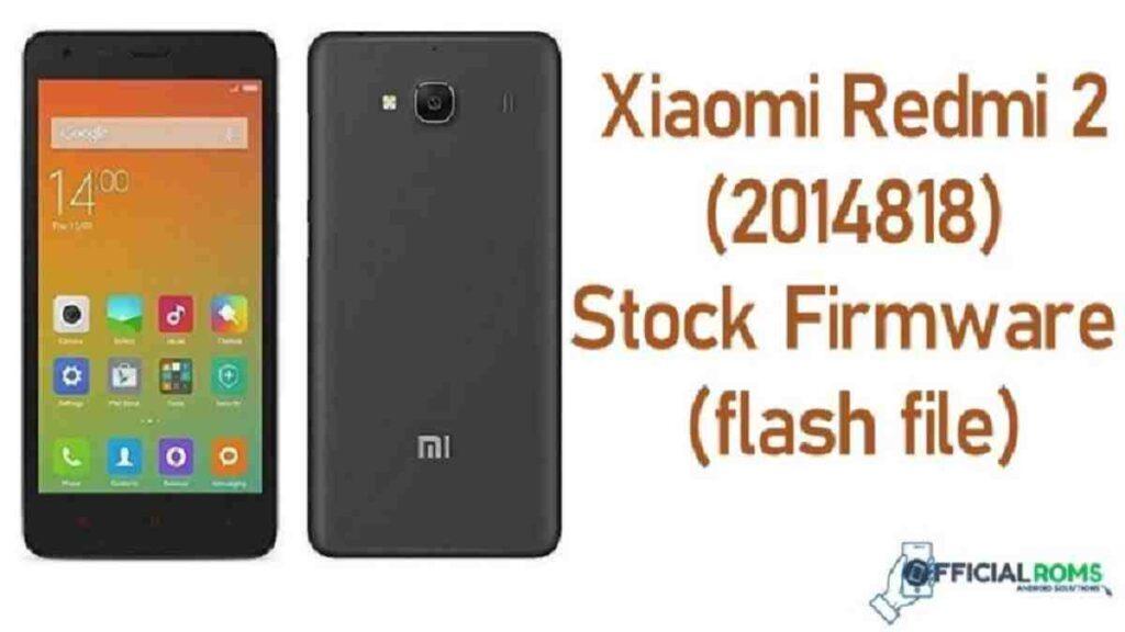 Xiaomi Redmi 2 (2014818) Stock Firmware (flash file) MIUI 11 2020