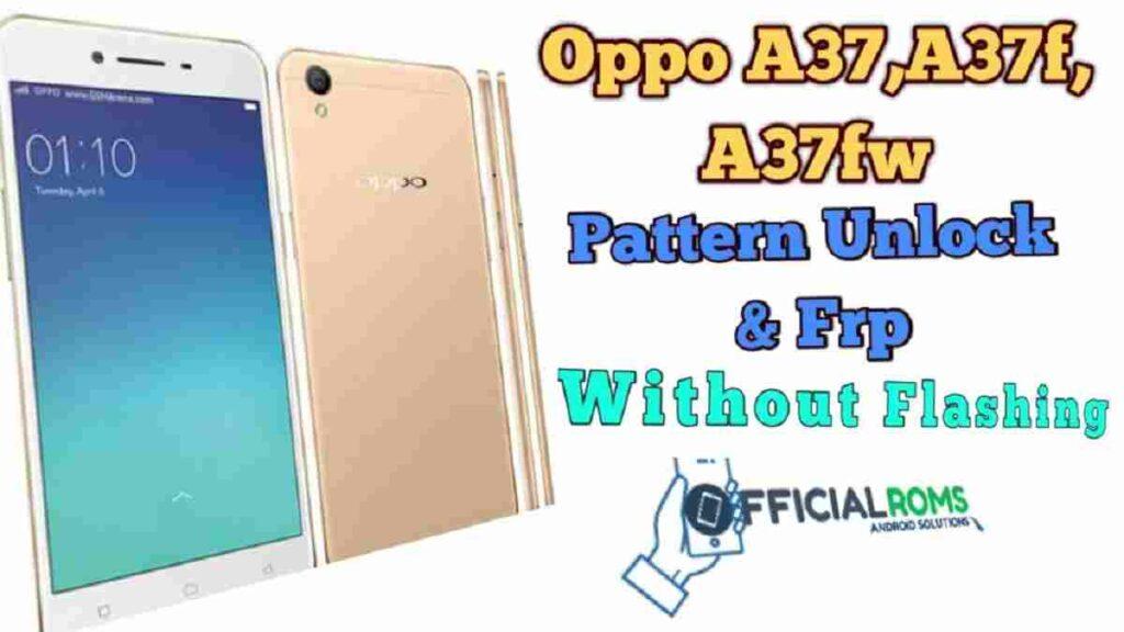 Oppo A37, A37f, A37fw Pattern Unlock Frp Unlock Without Flashing