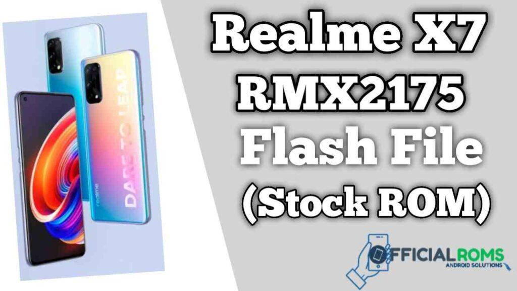 Realme X7 5G RMX2175 Flash File (Firmware)