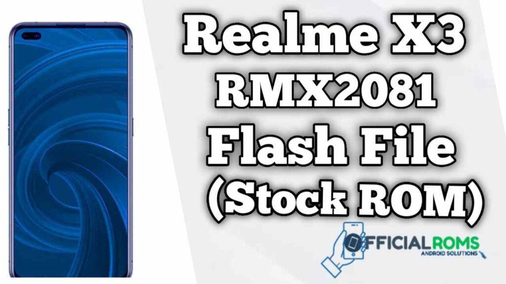 Realme X3 RMX2081 Flash File (Firmware)