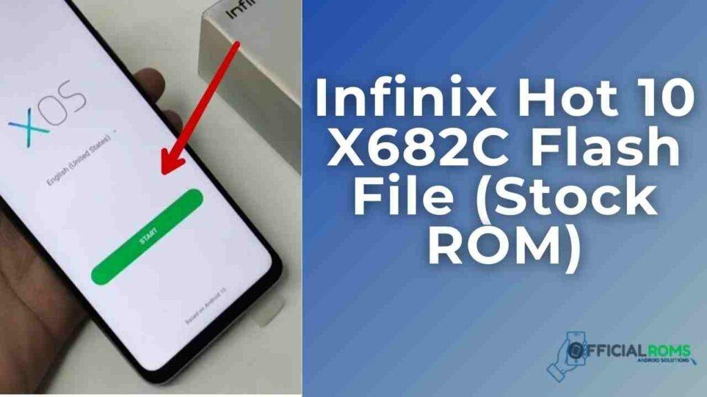 Infinix Hot 10 X682C Flash File (Stock ROM)