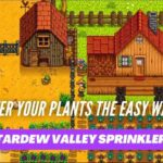 stardew valley sprinkler Water your Plants the easy way