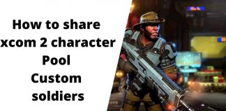 How to share xcom 2 character Pool Custom soldiers