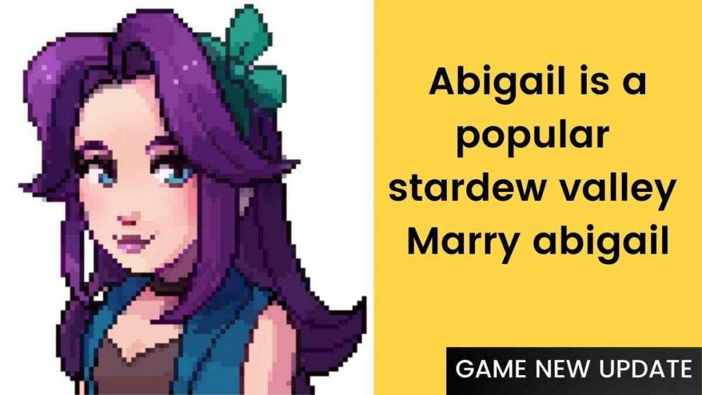 Abigail is a popular stardew valley Marry abigail