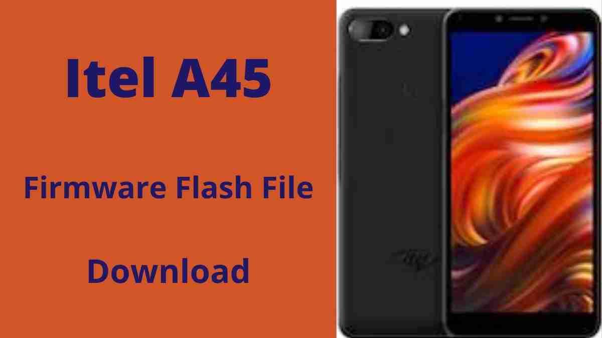 Itel A45 Firmware Flash File (Stock Rom)