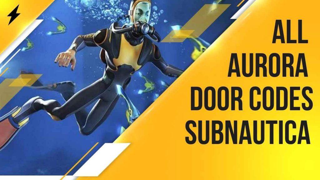 All Aurora door codes: Subnautica