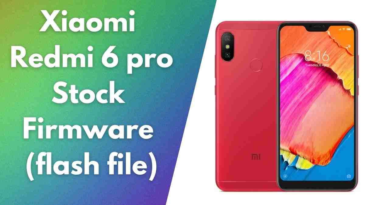 Redmi 6 Pro Flash File