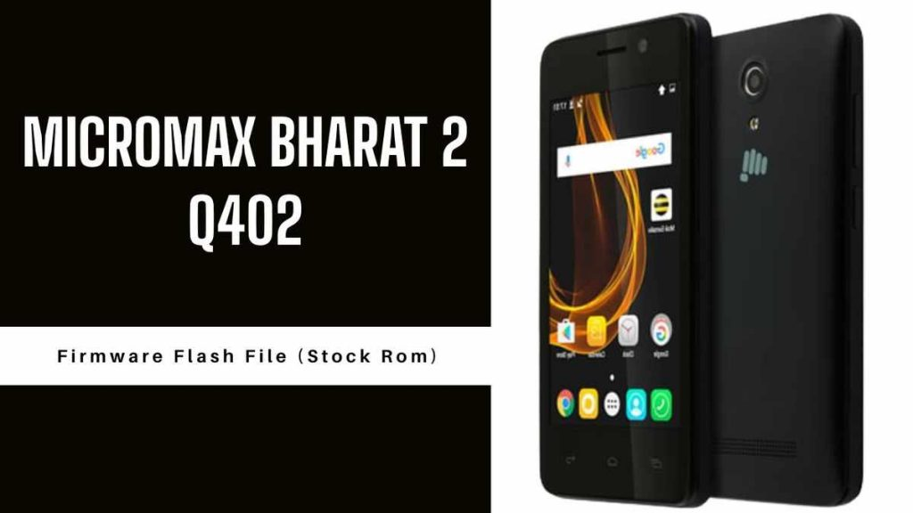 Micromax Bharat 2 Q402 Firmware Flash File (Stock Rom)